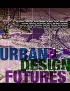 Urban Design Futures ebook by Malcolm Moor,Jon Rowland