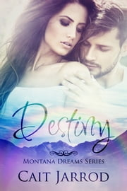 Destiny, Montana Dreams Book 2 Novella ebook by Cait Jarrod