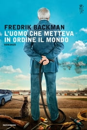 L'uomo che metteva in ordine il mondo eBook by Fredrik Backman