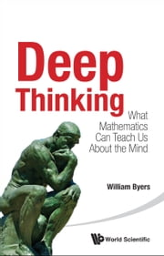 Deep Thinking - What Mathematics Can Teach Us About the Mind ebook by William Byers