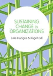 Sustaining Change in Organizations ebook by Julie Hodges,Professor Roger Gill