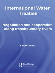 International Water Treaties - Negotiation and Cooperation Along Transboundary Rivers ebook by Shlomi Dinar