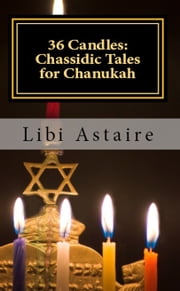 36 Candles: Chassidic Tales for Chanukah ebook by Libi Astaire