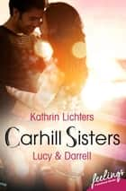 Carhill Sisters - Lucy & Darrell - Roman ebook by Kathrin Lichters
