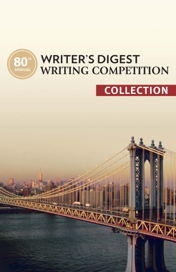 80th Annual Writer's Digest Writing Competition Collection ebook by The Editors of Writer's Digest