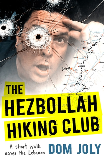 The Hezbollah Hiking Club - A short walk across the Lebanon ebook by Dom Joly