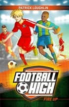 Football High 2: Fire Up ebook by Patrick Loughlin