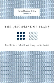 The Discipline of Teams ebook by Jon R. Katzenbach,Douglas K. Smith