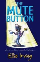 The Mute Button ebook by Ellie Irving