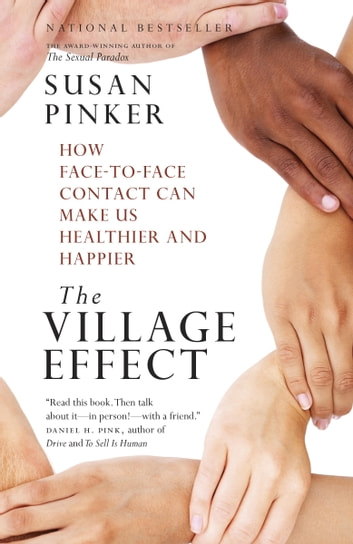 The Village Effect - How Face-to-Face Contact Can Make Us Healthier and Happier ebook by Susan Pinker