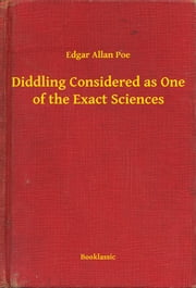 Diddling Considered as One of the Exact Sciences ebook by Edgar Allan Poe