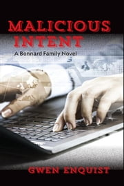 Malicious Intent - The Bonnard Family Series, #4 ebook by Gwen Enquist
