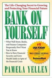 Bank On Yourself - The Life-Changing Secret to Protecting Your Financial Future ebook by Pamela Yellen