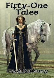 Fifty-One Tales - With linked Table of Contents ebook by Lord Dunsany