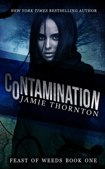 Contamination (Feast of Weeds Book One) - Feast of Weeds ebook by Jamie Thornton