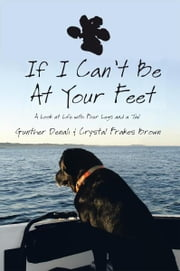 If I Can't Be At Your Feet - A Look at Life with Four Legs and a Tail ebook by Gunther Denali and Crystal Frakes Brown
