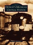 Detroit's Michigan Central Station ebook by Kelli B. Kavanaugh
