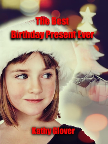 The Best Birthday Present Ever ebook by Kathy Glover