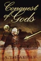 Conquest of Gods ebook by A.T. Haessly