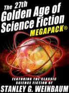 The 27th Golden Age of Science Fiction MEGAPACK®: Stanley G. Weinbaum ebook by