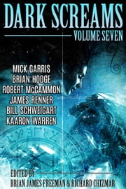Dark Screams: Volume Seven ebook by Brian James Freeman, Richard Chizmar, Brian Hodge,...