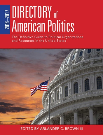 2016-2017 Directory of American Politics - The Definitive Guide to Political Organizations and Resources in the United States 電子書籍 by