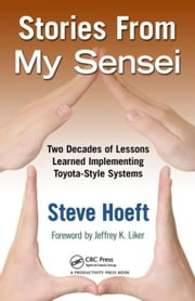 Stories from My Sensei: Two Decades of Lessons Learned Implementing Toyota-Style Systems ebook by Hoeft, Steve