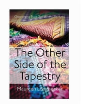 The Other Side of the Tapestry - Choosing to Trust God When Life Hurts ebook by Maureen Longnecker,Ryan & Bethany Terry
