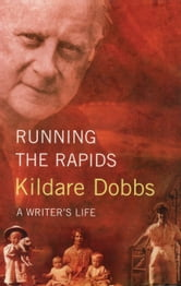 Running The Rapids - A Writer's Life ebook by Kildare Dobbs