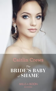 The Bride's Baby Of Shame (Mills & Boon Modern) (Stolen Brides, Book 2) eBook by Caitlin Crews