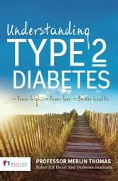 Understanding Type 2 Diabetes - Fewer Highs, Fewer Lows, Better Health ebook by Professor Merlin Thomas, Baker IDI Heart and Diabetes Institute