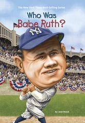 Who Was Babe Ruth? ebook by Joan Holub