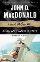 A Tan and Sandy Silence - A Travis McGee Novel eBook by John D. MacDonald, Lee Child