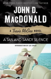 A Tan and Sandy Silence - A Travis McGee Novel ebook by John D. MacDonald,Lee Child
