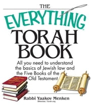 The Everything Torah Book: All You Need To Understand The Basics Of Jewish Law And The Five Books Of The Old Testament ebook by Yaakov Menken