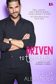 Driven to Temptation: A Romantic Comedy ebook by Melia Alexander