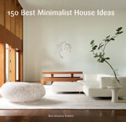 150 Best Minimalist House Ideas ebook by Alex Sanchez