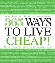 365 Ways to Live Cheap - Your Everyday Guide to Saving Money ebook by Trent Hamm