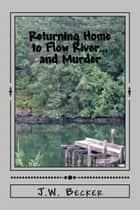 Returning to Flow River...and Murder ebook by J. W. Becker
