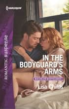 In the Bodyguard's Arms - A Protector Hero Romance ebooks by Lisa Childs