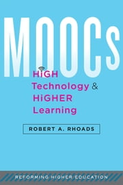 MOOCs, High Technology, and Higher Learning ebook by Robert A. Rhoads