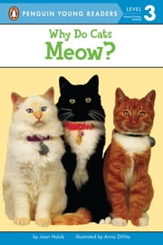 Why Do Cats Meow? ebook by Joan Holub,Leslie Bellair