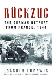 Ruckzug: The German Retreat from France, 1944 ebook by Ludewig, Joachim