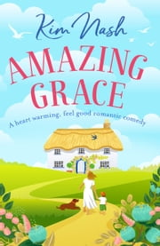 Amazing Grace - A heartwarming, feel good romantic comedy ebook by Kim Nash