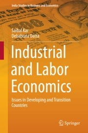 Industrial and Labor Economics - Issues in Developing and Transition Countries ebook by Saibal Kar,Debabrata Datta