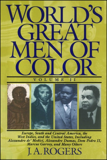 World's Great Men of Color, Volume II ebook by J.A. Rogers