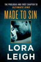 Made to Sin - The Prologue and First Chapter to Ultimate Sins ebook by Lora Leigh