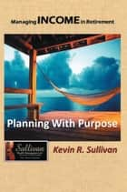 Managing Income in Retirement ebook by Kevin R Sullivan