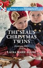 The SEAL's Christmas Twins (Mills & Boon American Romance) (Operation: Family, Book 5) ebook by Laura Marie Altom