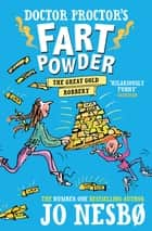 Doctor Proctor's Fart Powder: The Great Gold Robbery ebook by Jo Nesbo